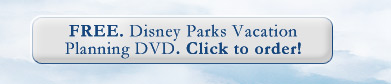 FREE. Disney Parks Vacation Planning DVD. Click to order!