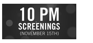 10 PM Screening November 15th